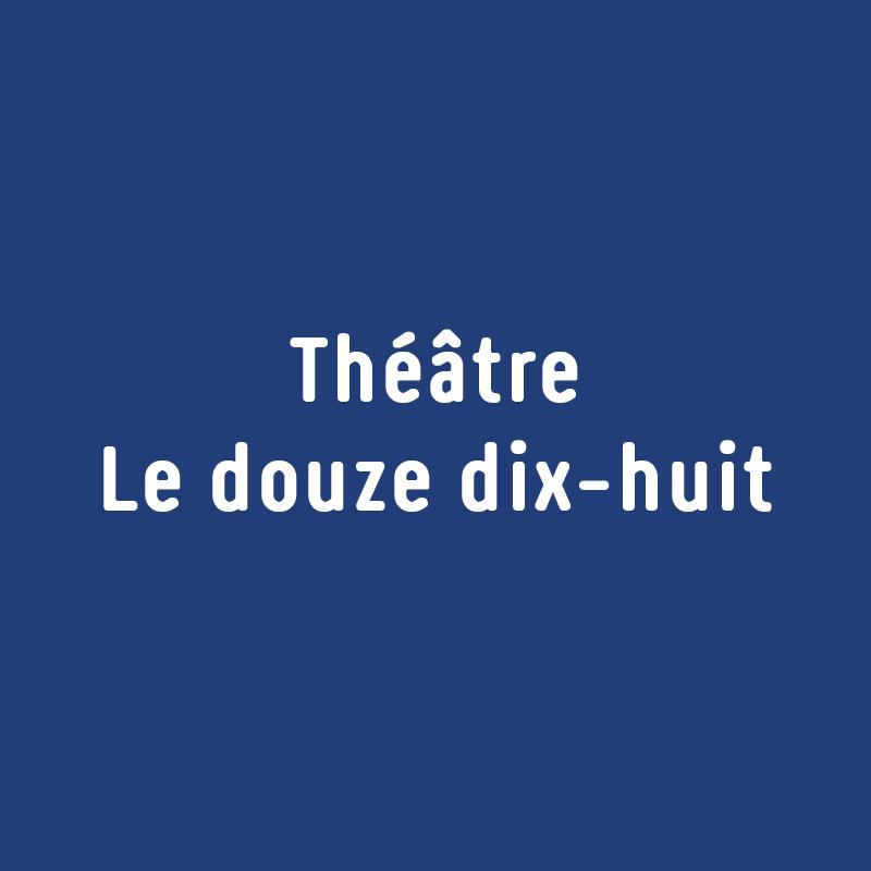 Théâtre Le douze dix-huit